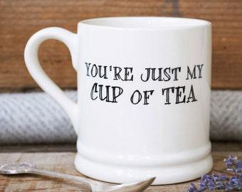 You're Just My Cup Of Tea mug