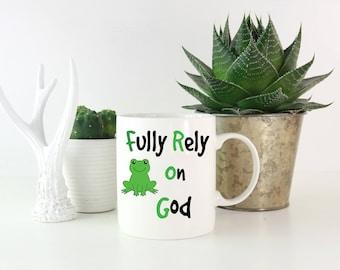 Fully Rely on God Unique Inspirational Mug. Motivational Mug, Inspirational Mug, Unique Mug, Spiritual Mug, Coffee Mug, God, Faith