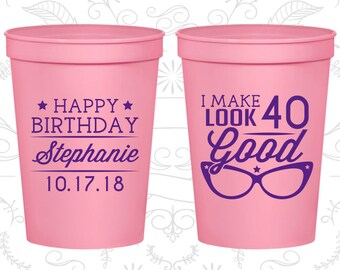 40th Birthday Party Cups, Personalized Plastic Party Cups, Happy Birthday Cups, I make 40 look good, Birthday Party Cups (20048)