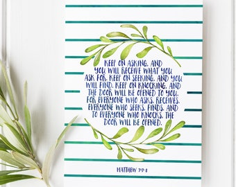 MAtthew 7:7-8 Keep on asking and you will receive - Scripture Art - Bible Verse wall art - Bible verse print - Bible verse - Scripture print