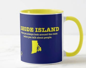 RHODE ISLAND: Where you always look around the room before you talk about people. - mug