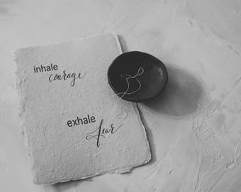 inhale courage- exhale fear- Hand lettering Art Print -Modern Calligraphy Art-Handmade paper- calligraphy saying - calligraphy-FREE SHIPPING