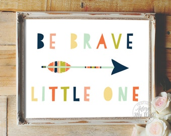 Be brave little one, nursery print, decor, wall art, printable, arrow, tribal, quote, instant download, be brave print, tribal nursery 8x10
