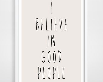 Wall Decor Poster, Inspirational Quote, Wall Decor, Typographic Print, I Believe In Good People, Wall Art Decor, Kitchen Wall Decor.