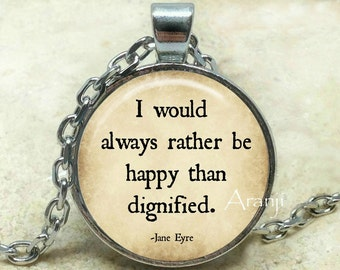 I would always rather be happy than dignified art pendant, Jane Eyre necklace, be happy, Charlotte Bronte, literature, book, Pendant #QT103P