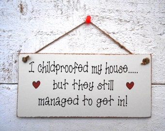 I Childproofed My House......! Hanging Plaque/Sign