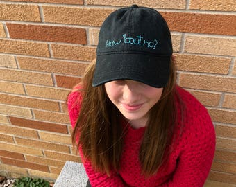 Ready to Ship How 'bout no? hand embroidered baseball cap