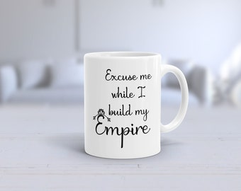 Excuse Me While I build My Empire Mug, Boss Girl, Inspirational Mug,  Home Office Decor, Cute Office Gift, Boss Gift, Mom Gift, Wife Gift