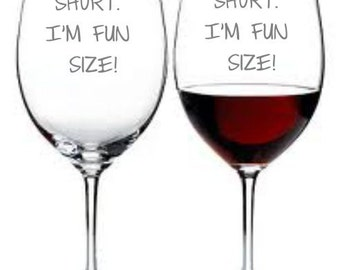 I'm Not Short I'm Fun Size Choice of Pilsner, Beer Mug, Pub, Wine Glass, Coffee Mug, Rocks, Water Glass  Sand Carved (etched)