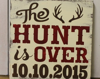 The Hunt is Over/Date/Hunter Save the Date/Hunter Wedding Sign/wedding Sign/Wedding Decor/Deer/Wood Sign/Wood Sign/Plum/Gray/U Choose Color