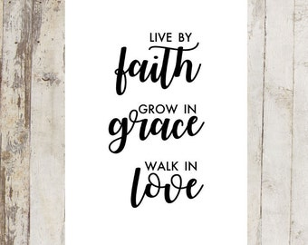Live By Faith Grow in Grace Walk in Love Printable Wall Art. Digital Download. 8x10