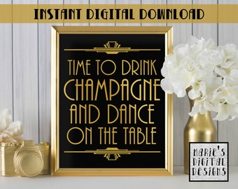 INSTANT DOWNLOAD - Printable Time To Drink Champagne And Dance On The Table / Wedding  / Party Decor / Gold Black / Art Deco JPEG file