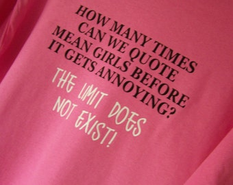 MEAN GIRLS QUOTE The Limit Does Not Exist Tshirt  Mean Girls Movie Quote Tshirt
