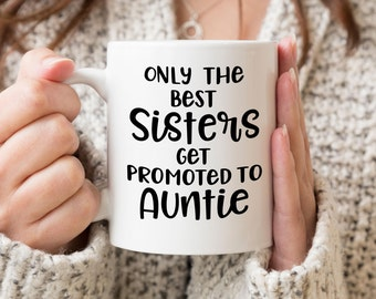 Only the best sisters get promoted to Auntie Ceramic Coffee Mug - Dishwasher Safe -Coffee Mug- New Aunt Coffee Mug- Pregnanacy Reveal
