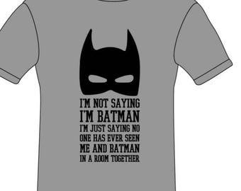I'm not saying I'm Batman T shirt