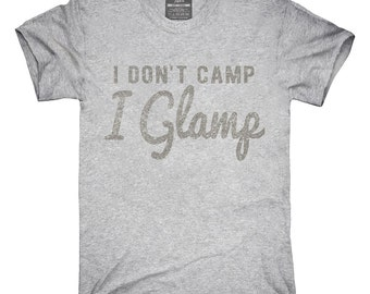 I Don't Camp I Glamp T-Shirt, Hoodie, Tank Top, Gifts