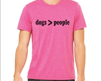 Dogs are Better than People. Funny shirt. Funny t-shirt. Triblend. Inspirational shirt. Sarcastic shirt. Custom shirt. Many Colors.