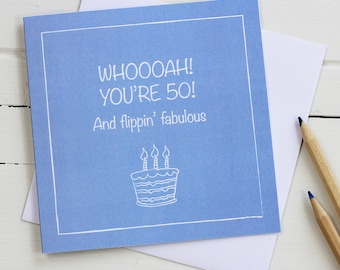 50th male Birthday card - Whoooah! You're 50 and flippin' fabulous