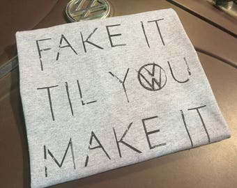 Classic Volkswagen Fake it Til You Make It  T-shirt.  Full front print on a cotton poly blend preshrunk Tee. Black Print on your choice of c