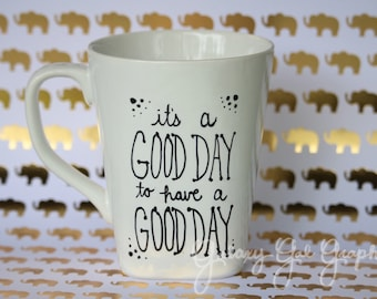Good Day optimistic quote mug - It's a good day to have a good day