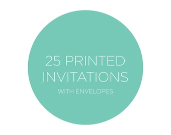 25 Professionally Printed Invitations including Envelopes 5x5, 4x6 or 5x7