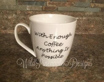 With enough coffee anything is possible coffee mug