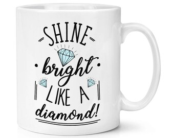 Shine Bright Like A Diamond 10oz Mug Cup