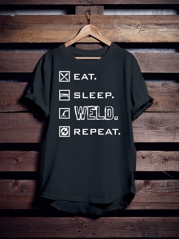 Eat Sleep Weld Repeat T-shirt Gift for Dad Mens Ladies Womens, Funny Welding Tee, Weld Shirt, Welder's Tshirt, Perfect Gift.