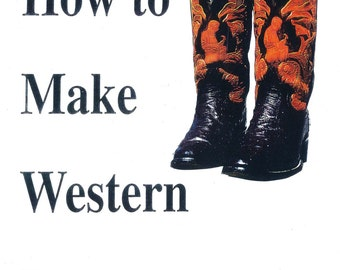 How to Make Western Boots By Dave McKinney and Dennis Cottle Book