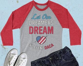 Defend DACA Shirt Let DACA Dreamers Dream Baseball Tee : Daca Dreamers, Dreamers Shirt, Daca T Shirt, Pro Immigration shirt, Immigration Tee