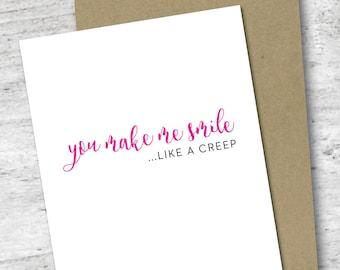 You Make Me Smile Like a Creep Card | Love Card | Greeting Card | Valentine's Day Card