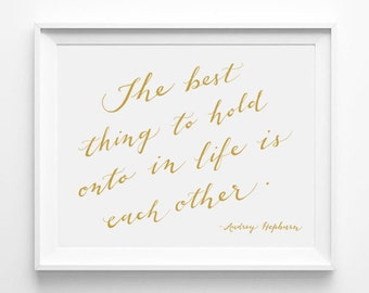 The Best Thing to Hold onto in Life is Each Other, Audrey Hepburn, Family Room Decor, Calligraphy Print, Word Art, Wall Quote, Gold, White