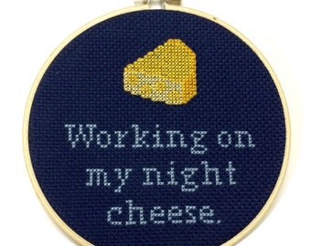 Working on My Night Cheese - 30 Rock Quote - Funny Modern Cross Stitch Embroidery - 5 Inch Hoop