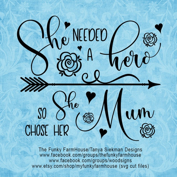 """SVG & PNG - """"She needed a hero ...so she chose her Mum """""""