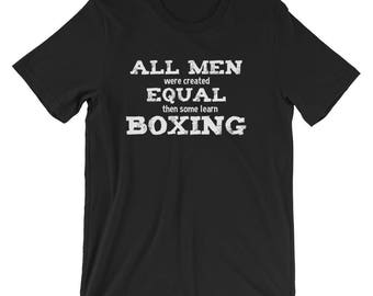 Boxing Shirt / Boxer Shirt / All Men Were Created Equal Then Some Learn Boxing