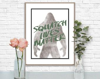 Squatch Lives Matter Digital Print • Bigfoot Sasquatch Yeti Instant Download • Home Decor Wall Art • Printable Inspirational Quote