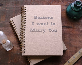 HARD COVER - Reasons I want to Marry You - Letter pressed 5.25 x 7.25 inch journal