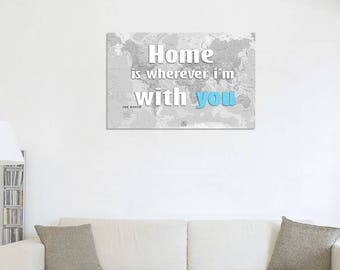 Home is Wherever I'm With You - Canvas Map Print, World Map Print, Map of World