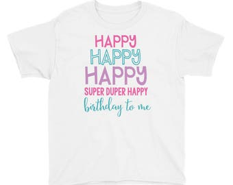 Happy Happy Happy Super Duper Happy Birthday to me Youth Short Sleeve T-Shirt