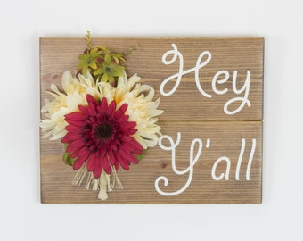 Hey Y'all Welcome Sign Wood Sign Home Décor Wall Décor Entry Way Floral Décor Silk Flower Arrangement Flower Arrangement