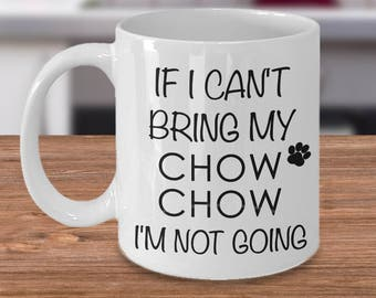 Chow Chow Gifts Chow Chow Mug - If I Can't Bring My Chow Chow I'm Not Going Funny Chow Chow Coffee Mug Cute Chow Chow Dog Lover Gift