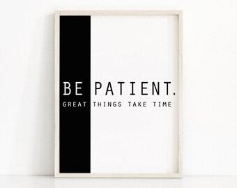 Quote Print Be Patient, Instant Download Printable Art, Typography Art, Digital Download Art, Inspirational Quote, Black And White Wall Art