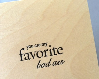 You Are My Favorite Bad Ass, single letterpress card