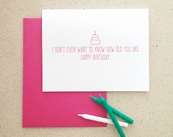 I Don't Even Want To Know How Old You Are Funny Birthday Letterpress Card