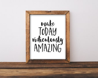 Printable Wall Art 8x10, Make Today Ridiculously Amazing, motivation print, typography quote, positive printable, black and white print