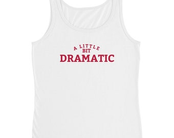 A Little Bit Dramatic Shirt for a Drama Queen or Mean Girls | Ladies' Tank