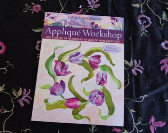 2010 Applique Workshop 10 Mix and Match Techniques by Laurel Anderson Step by Step Guide C & T Publishing