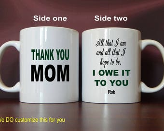 Unique Mothers Day Gift for Mom - Personalized Mug for Mom - All that I Am I owe it to Mom, MMA008