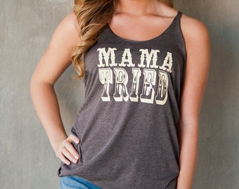 Mama Tried!  15 colors available! Customize to your colors!