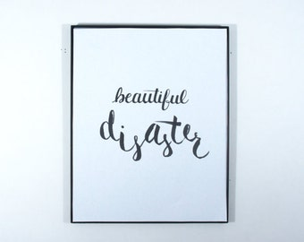 Beautiful Disaster Art Print // Calligraphy Print // Quote // Dorm Decor // Room Decor // Handmade